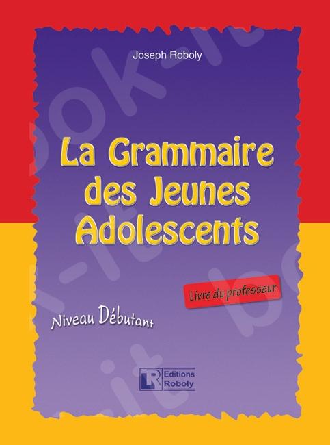 La Grammaire des Jeunes Adolescents – Livre du professeur (Βιβλίο Καθηγητή)