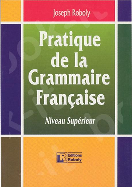 Pratique de la Grammaire Française – Niveau Supérieur – (Βιβλίο Μαθητή)