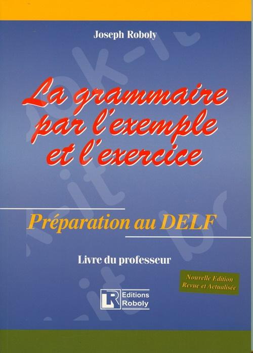 La Grammaire par l'exemple et l'exercice – Préparation au DELF – Livre du professeur(Βιβλίο Καθηγητή)