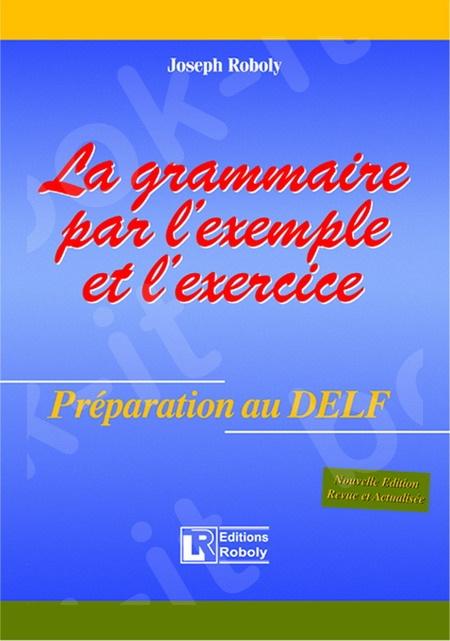 La Grammaire par l'exemple et l'exercice – Préparation au DELF – (Βιβλίο Γραμματικής)