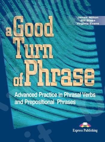 A Good Turn of Phrase (Advanced Proficiency Phrasal Verbs & Prepositions) - Student's Book(Μαθητή)