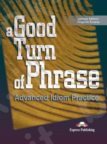 A Good Turn of Phrase (Advanced Idiom Practice) - Student's Book(Μαθητή)
