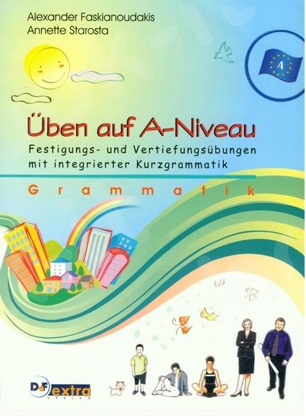 Üben auf A-Niveau. Grammatik - Fertigungs- und Vertiefungsübungen mit integrierter Kurzgrammatik - Βιβλίο Μαθητή
