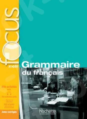 Focus : Grammaire du français A1 - B1(Βιβλίο Μαθητή)