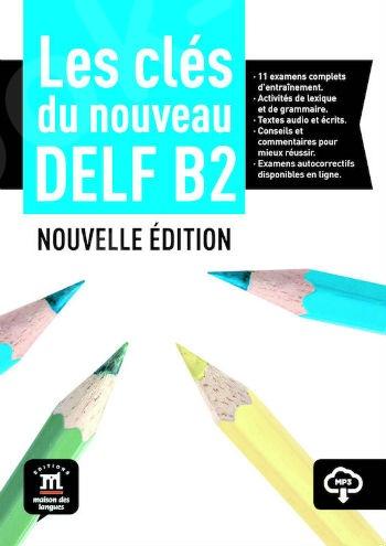 Les Cles Du Nouveau Delf B2 Nouvelle Edition, Livre de l'eleve + CD(βιβλίο του μαθητή+CD)