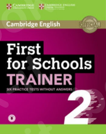 Cambridge - First For Schools Trainer (2) - 6 Practice Tests without Answers with Audio - 2018