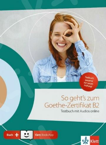 So geht´s zum Goethe-Zertifikat B2, Testbuch mit Audios online ( + Klett Book-App + Glossar)(Μαθητή+ελληνικό γλωσσάρι)