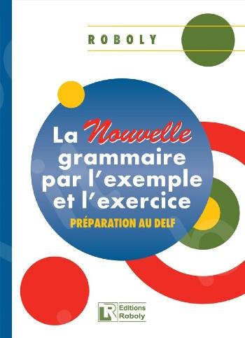 La Nouvelle Grammaire Par L' Exemple Et L' Exercice - Methode(Βιβλίο Μαθητή)