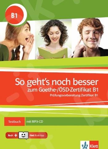 So geht´s noch besser zum Goethe-/ÖSD-Zertifikat B1, Testbuch mit MP3-CD + Klett Book-App-Code (για 12μηνη χρήση)(Mαθητή με Γλωσσάρι και 3 Audio CD's)