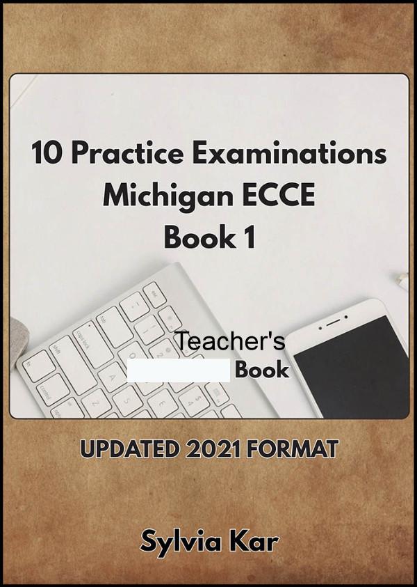 10 Practice Examinations for the Michigan ECCE BOOK 1 - Teacher's Book (Sylvia Kar)2021 Edition
